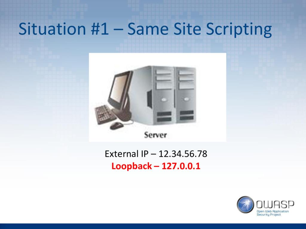 Situation #1 – Same Site Scripting External IP ...