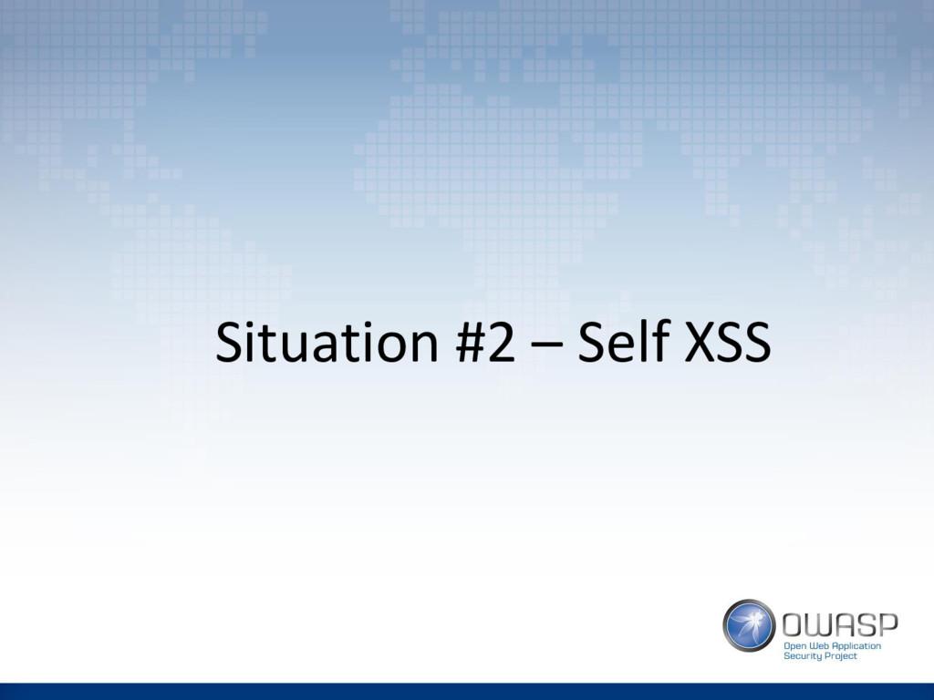 Situation #2 – Self XSS