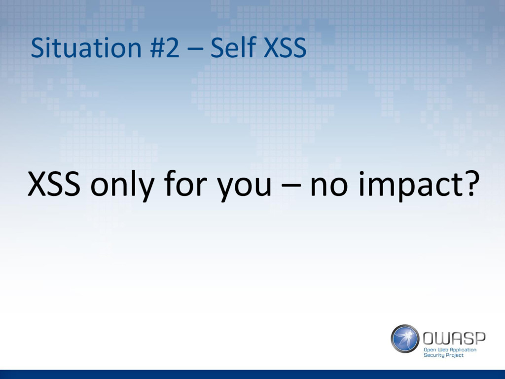 Situation #2 – Self XSS XSS only for you – no i...