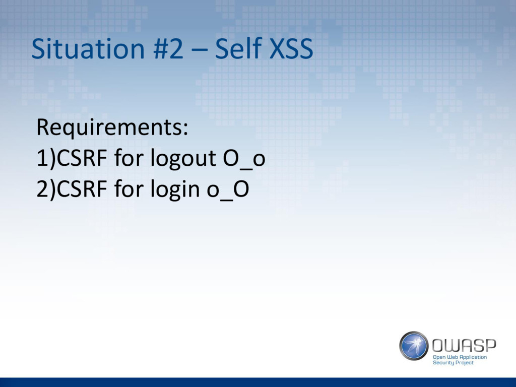 Situation #2 – Self XSS Requirements: 1)CSRF fo...