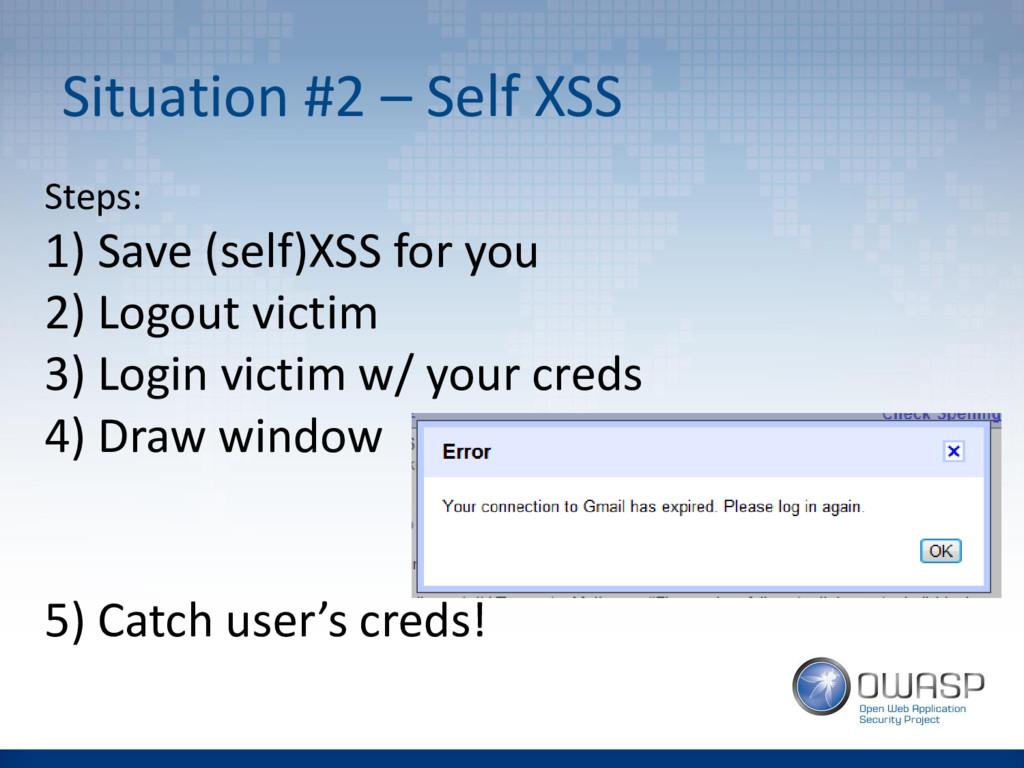 Situation #2 – Self XSS Steps: 1) Save (self)XS...