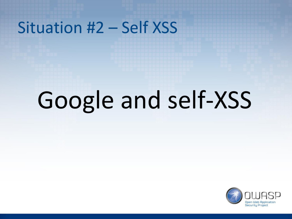 Situation #2 – Self XSS Google and self-XSS