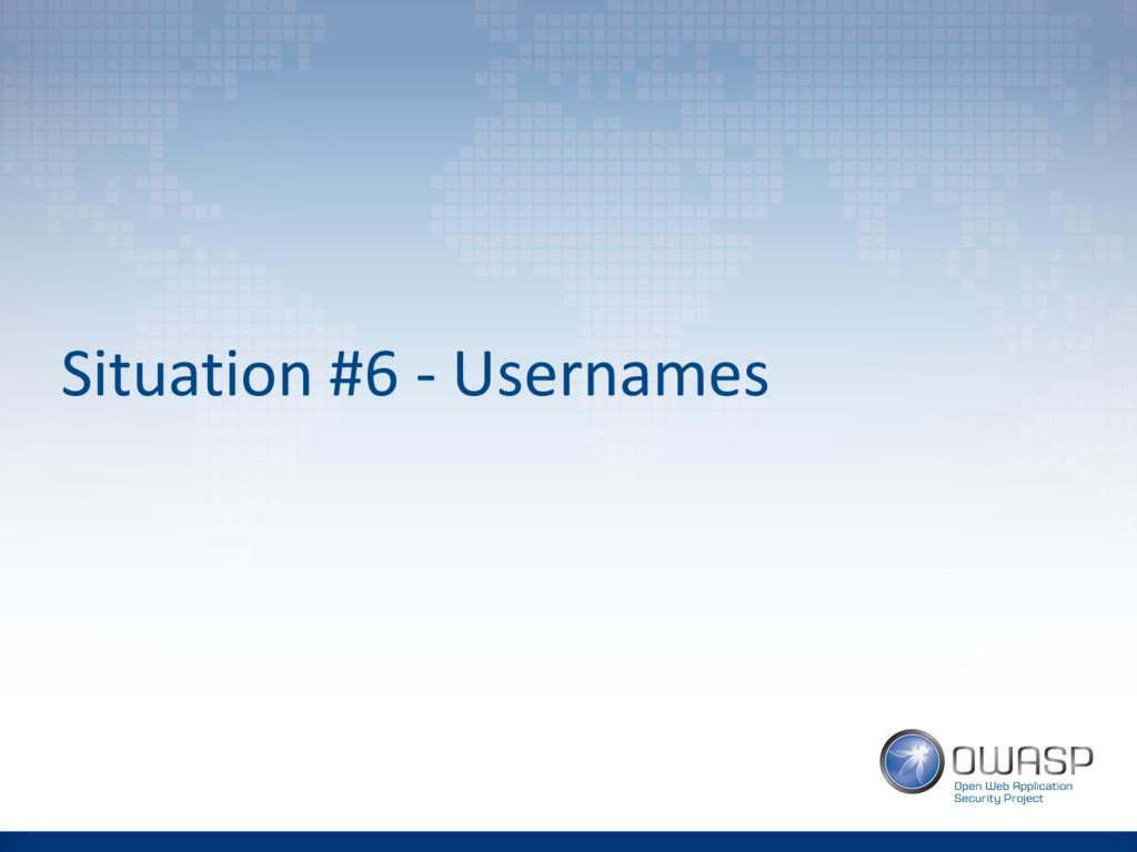 Situation #6 - Usernames
