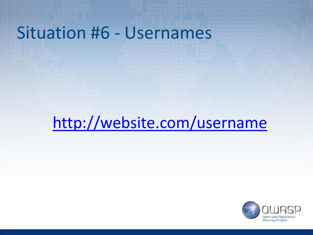 Situation #6 - Usernames http://website.com/use...