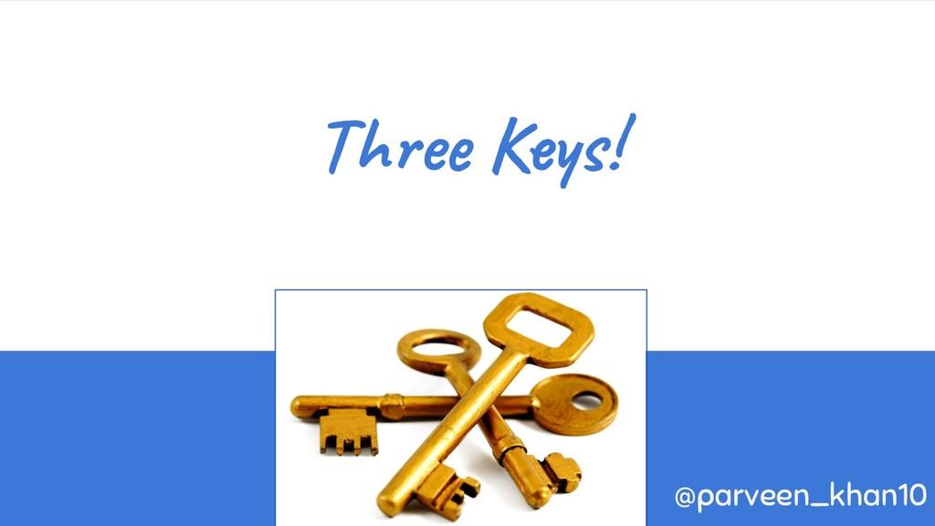 Three Keys! @parveen_khan10