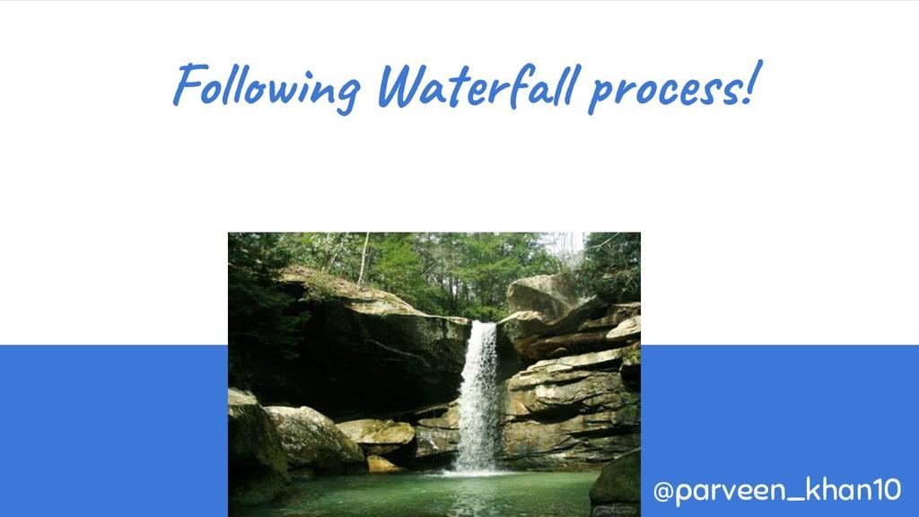 Following Waterfall process! @parveen_khan10