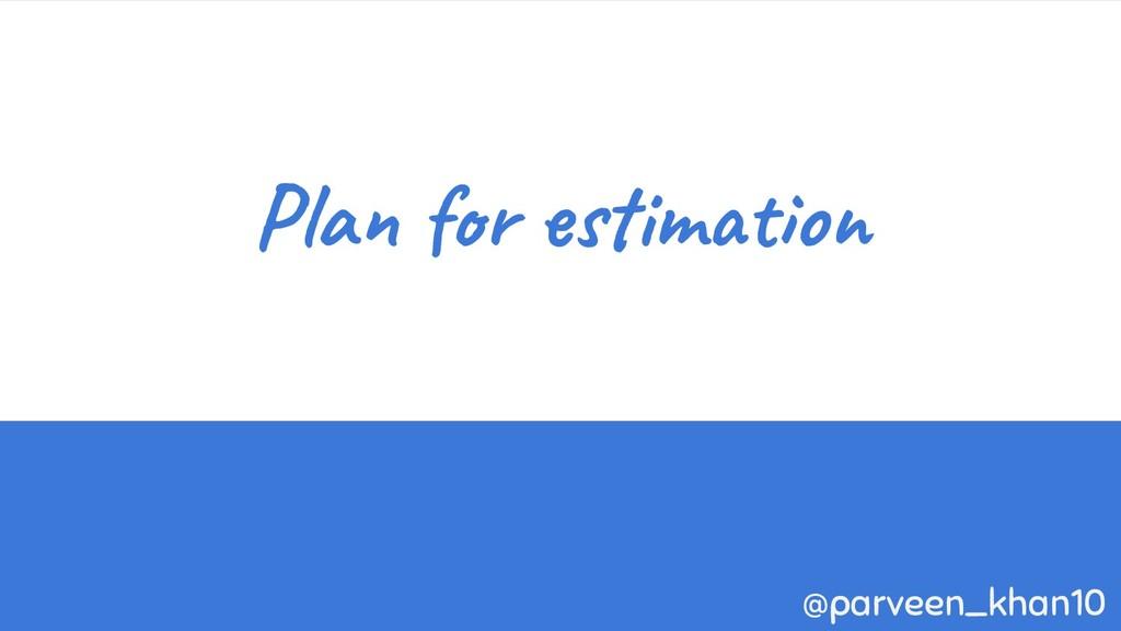 Plan for estimation @parveen_khan10