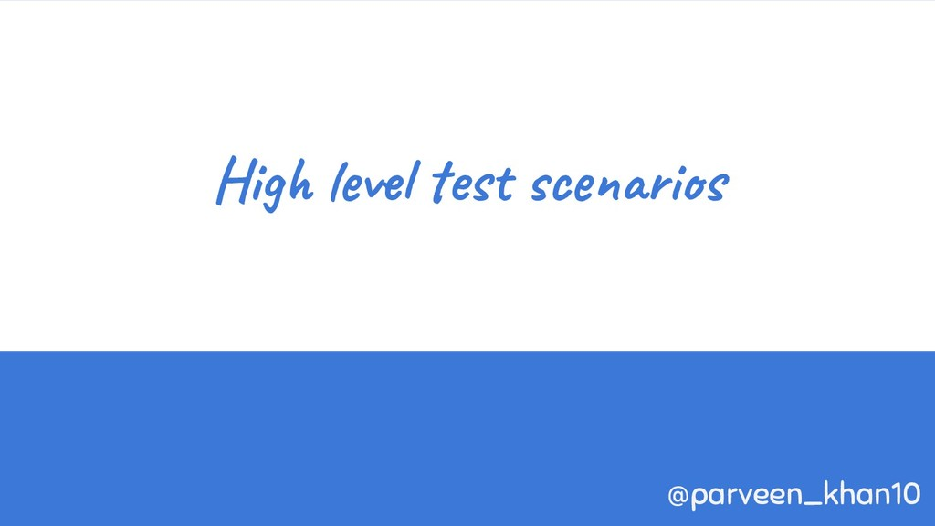 High level test scenarios @parveen_khan10