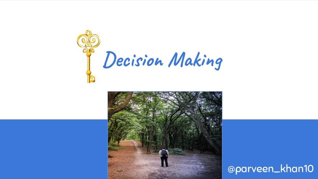 Decision Making @parveen_khan10