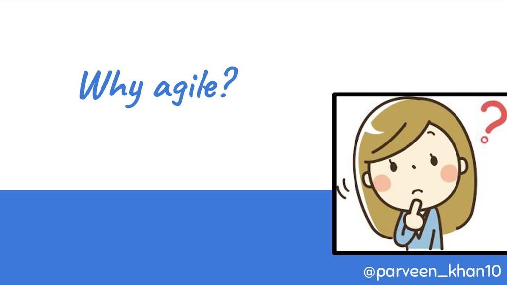 Why agile? @parveen_khan10