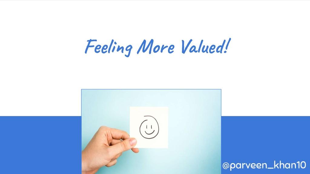 Feeling More Valued! @parveen_khan10