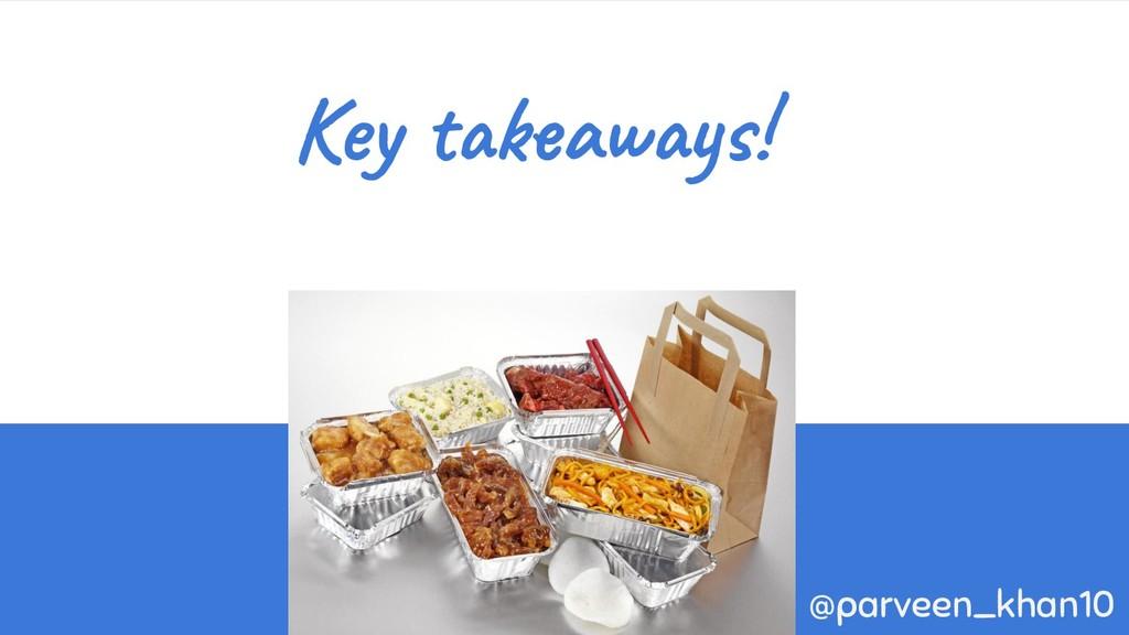Key takeaways! @parveen_khan10
