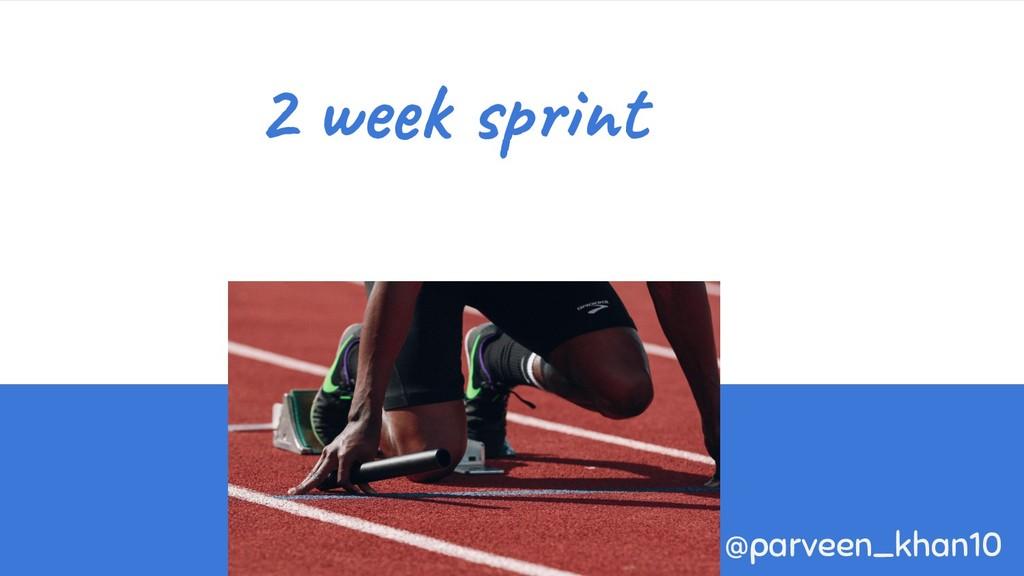 2 week sprint @parveen_khan10