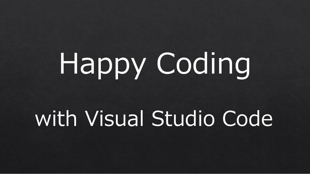 Happy Coding with Visual Studio Code