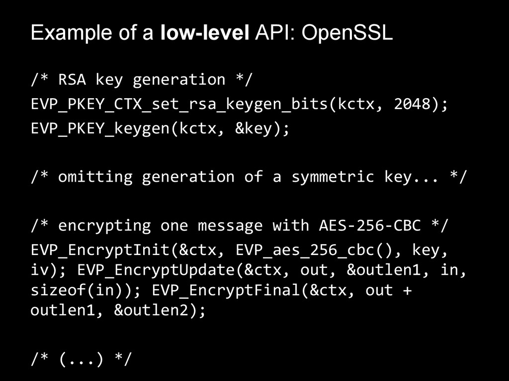 Example of a low-level API: OpenSSL /* RSA key ...