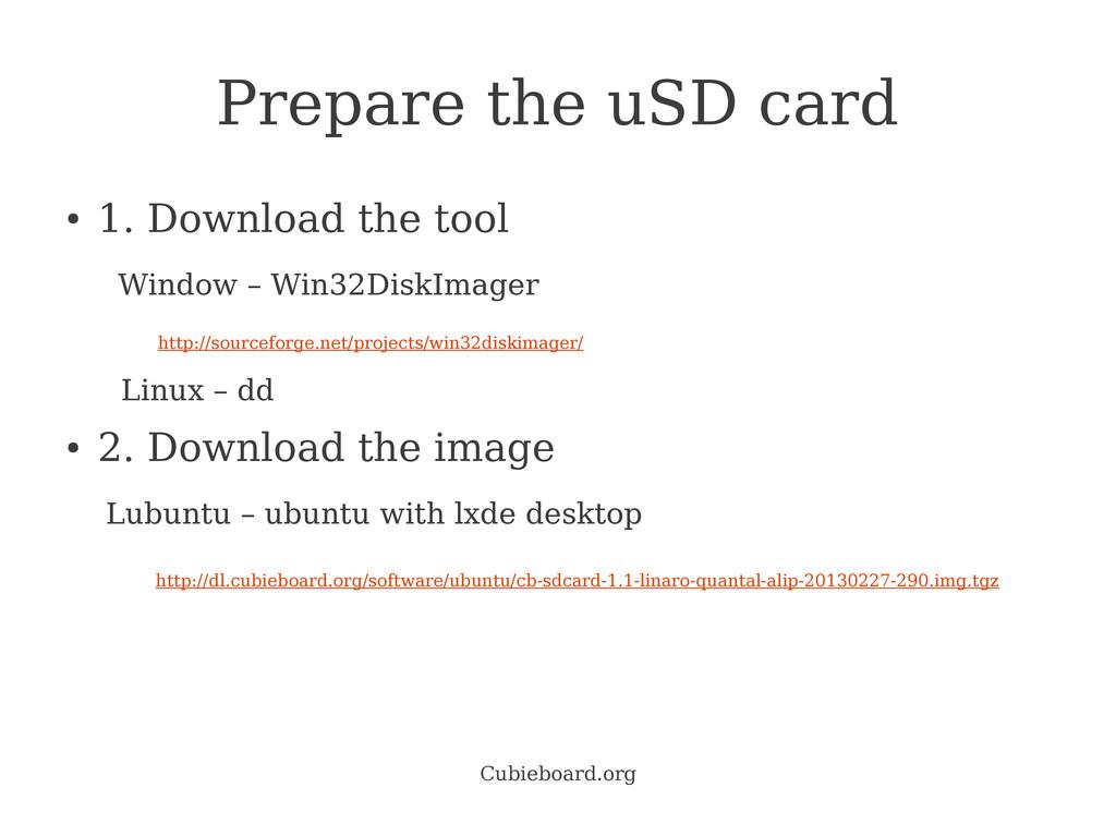 Cubieboard.org Prepare the uSD card ● 1. Downlo...