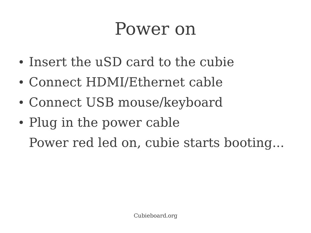 Cubieboard.org Power on ● Insert the uSD card t...