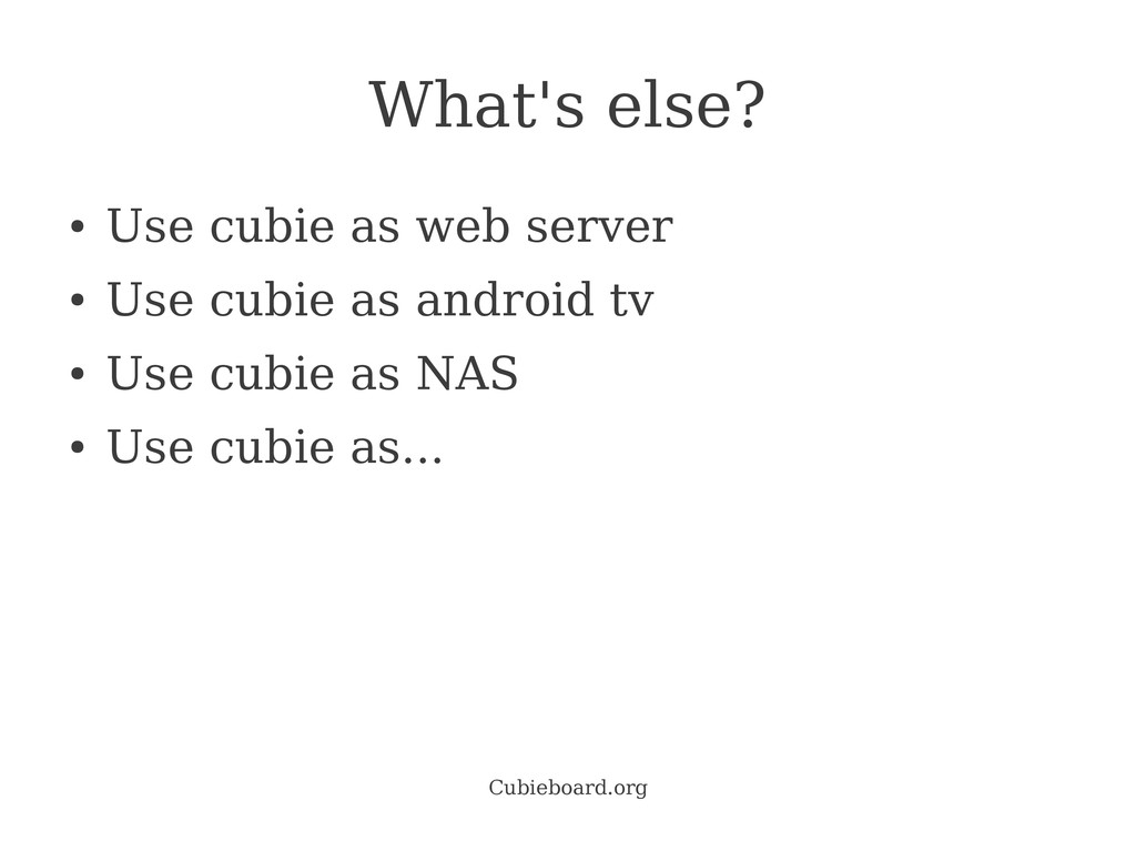 Cubieboard.org What's else? ● Use cubie as web ...