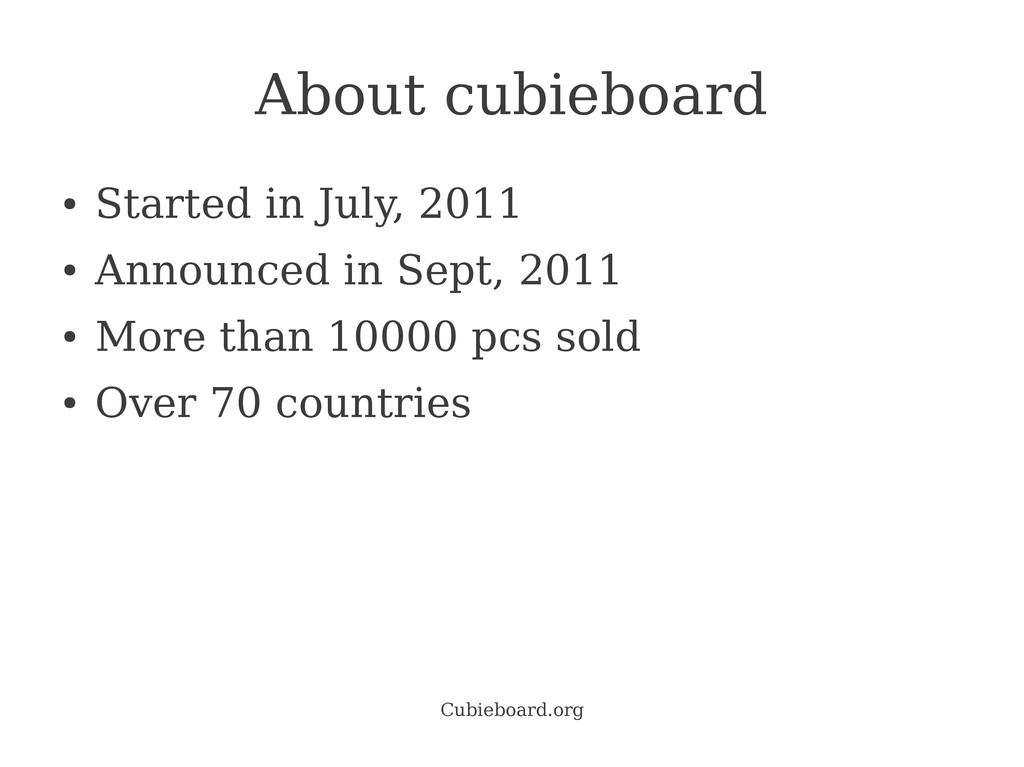 Cubieboard.org About cubieboard ● Started in Ju...