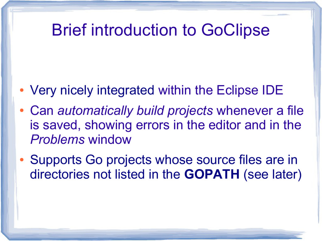 Brief introduction to GoClipse ● Very nicely in...