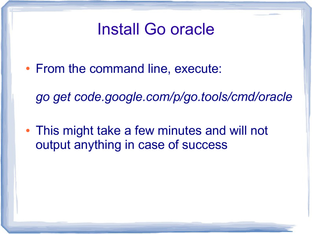 Install Go oracle ● From the command line, exec...