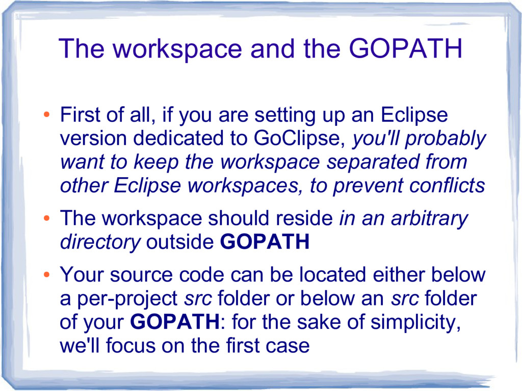 The workspace and the GOPATH ● First of all, if...