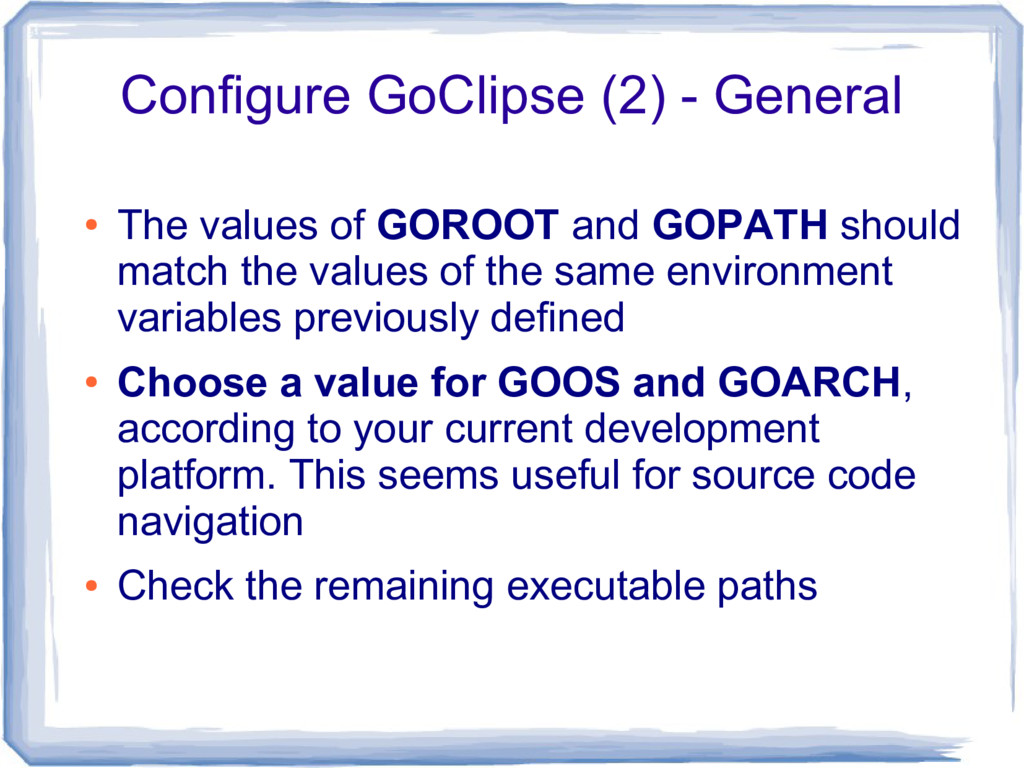 Configure GoClipse (2) - General ● The values o...