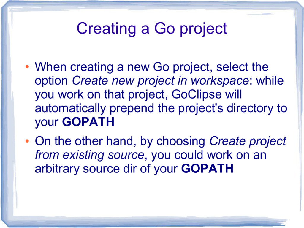 Creating a Go project ● When creating a new Go ...