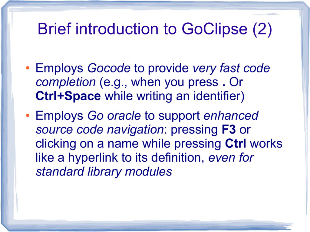 Brief introduction to GoClipse (2) ● Employs Go...