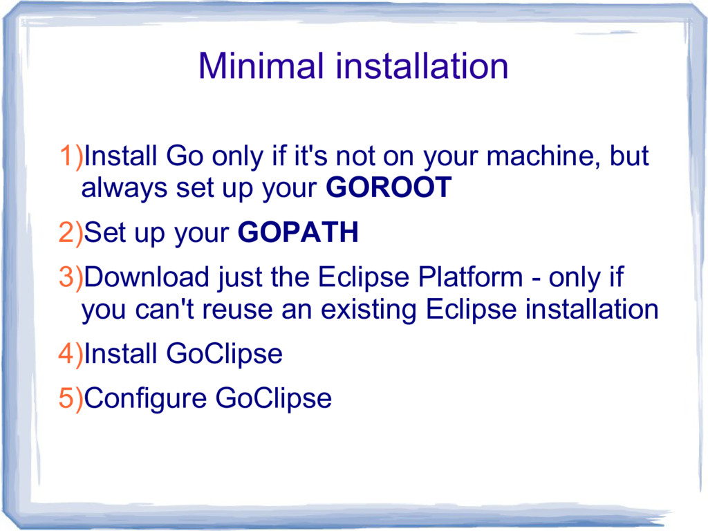Minimal installation 1)Install Go only if it's ...