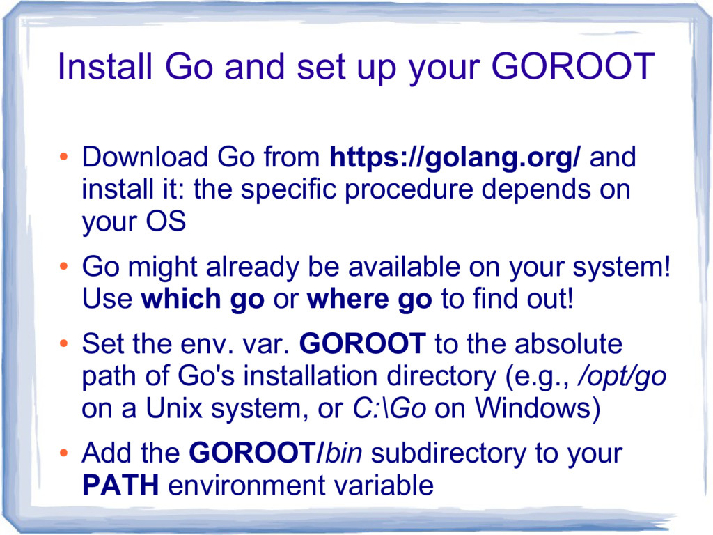 Install Go and set up your GOROOT ● Download Go...
