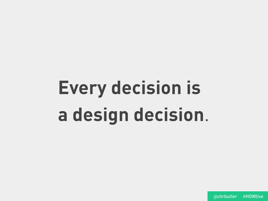 Every decision is a design decision. #HOWlive @...
