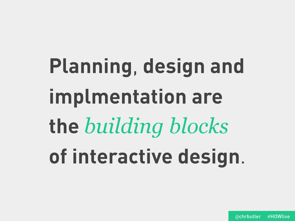 Planning, design and implmentation are the buil...