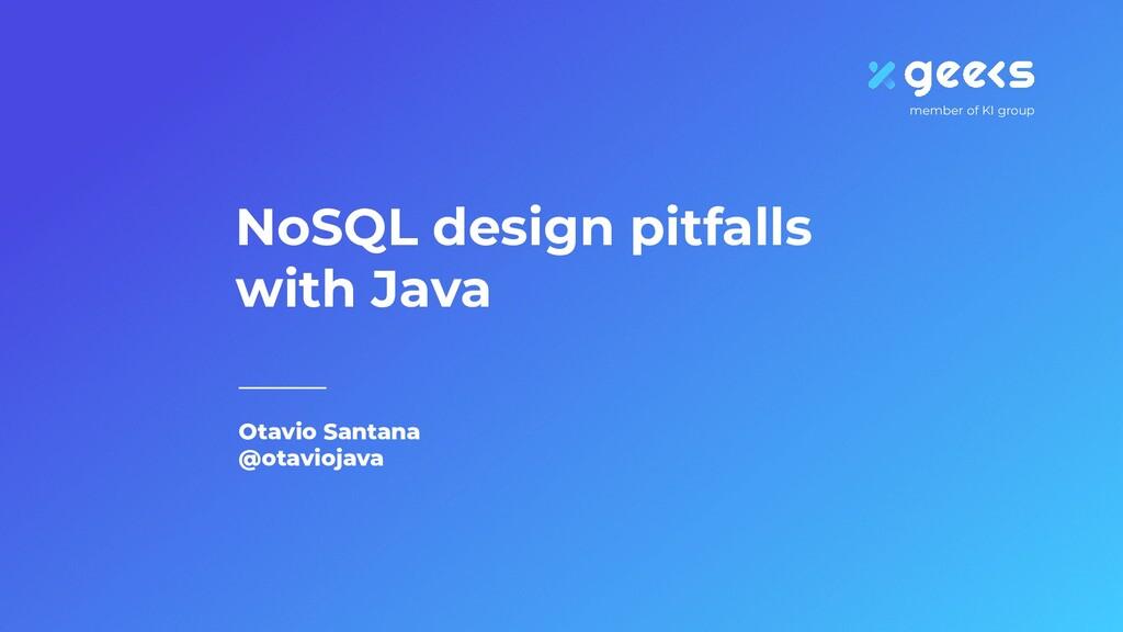 Otavio Santana @otaviojava NoSQL design pitfall...