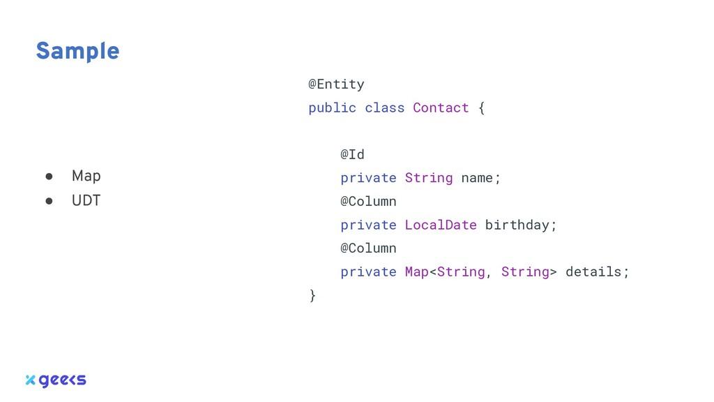 Sample @Entity public class Contact { @Id priva...