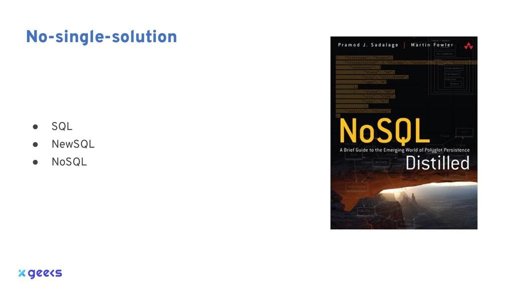 ● SQL ● NewSQL ● NoSQL No-single-solution
