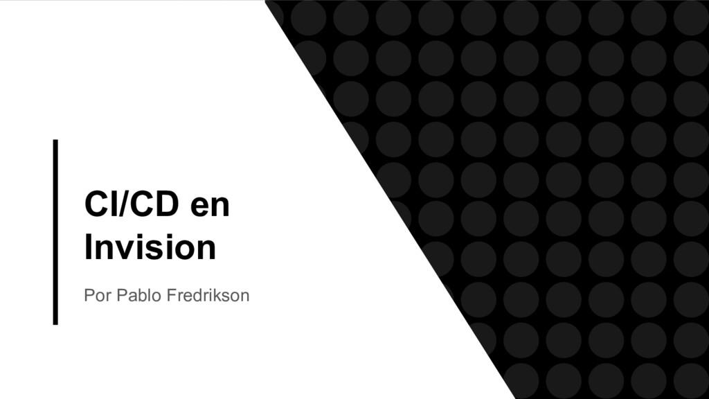 CI/CD en Invision Por Pablo Fredrikson