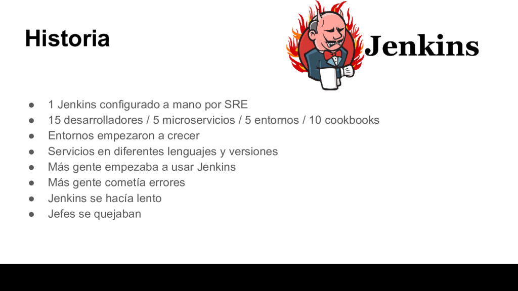 Historia ● 1 Jenkins configurado a mano por SRE...