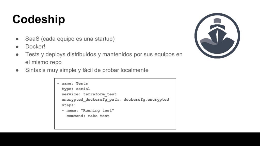 Codeship ● SaaS (cada equipo es una startup) ● ...