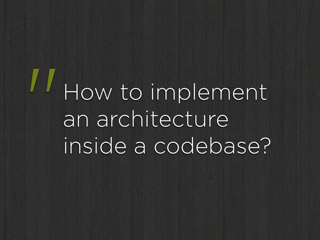 """""""How to implement an architecture inside a code..."""