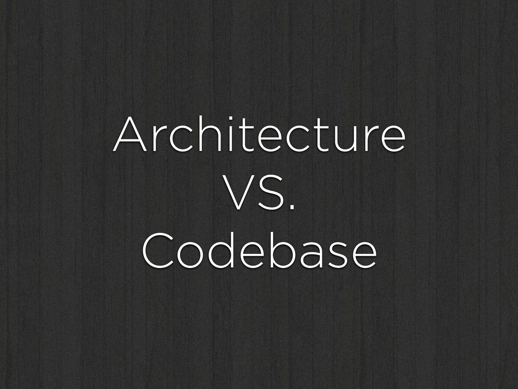 Architecture VS. Codebase