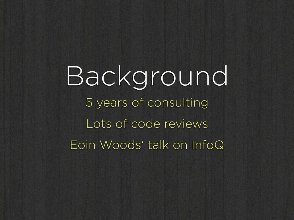 Background 5 years of consulting Lots of code r...