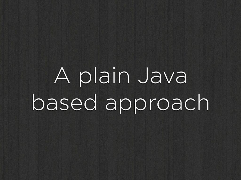 A plain Java based approach