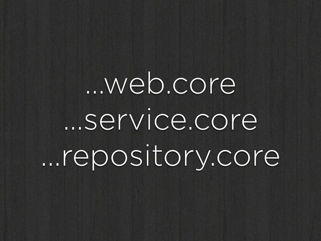 …web.core …service.core …repository.core