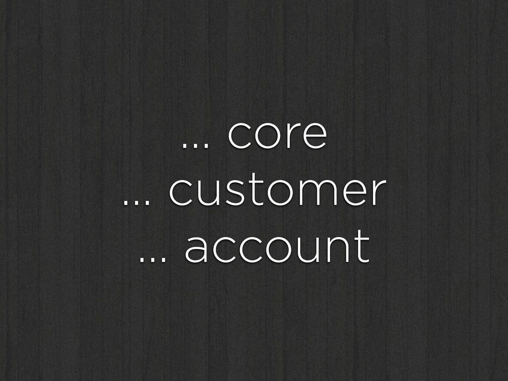 … core … customer … account