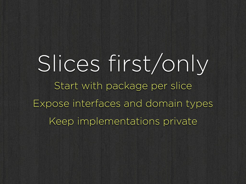 Slices first/only Start with package per slice E...
