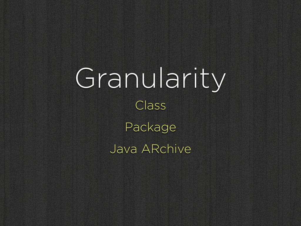 Granularity Class Package Java ARchive