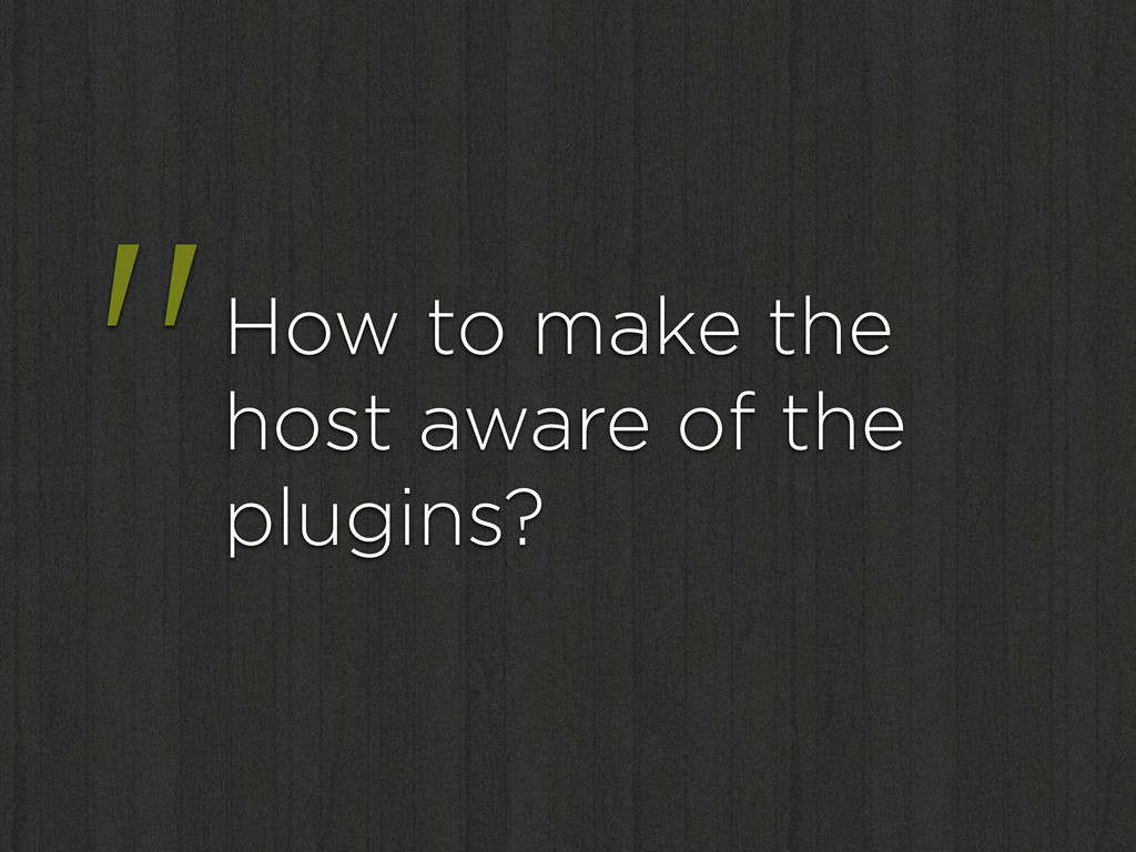 """""""How to make the host aware of the plugins?"""