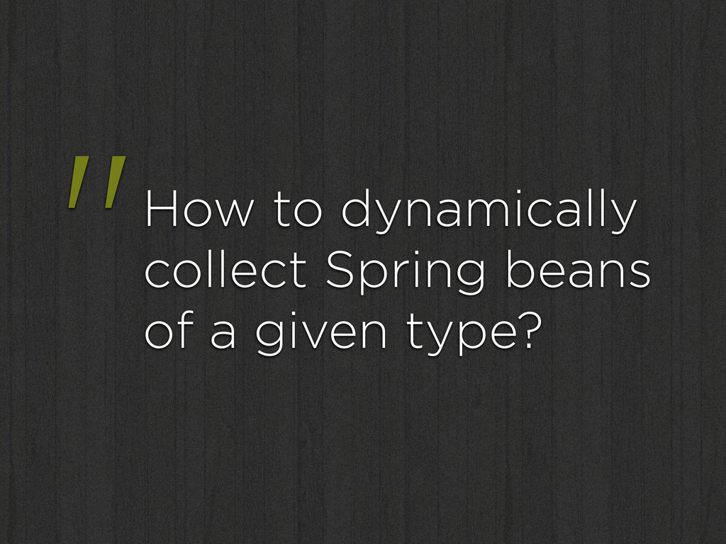 """""""How to dynamically collect Spring beans of a g..."""