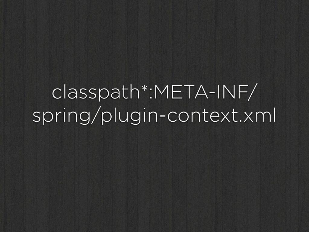 classpath*:META-INF/ spring/plugin-context.xml